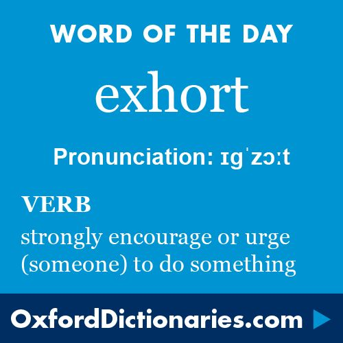 exhort (noun): Strongly encourage or urge (someone) to do something. Word of the Day for 24 June 2016. #WOTD #WordoftheDay #exhort