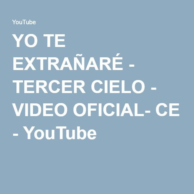 YO TE EXTRAÑARÉ - TERCER CIELO - VIDEO OFICIAL- CE - YouTube