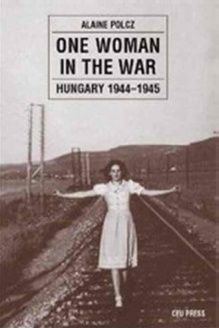 One Woman in the War  Hungary 1944-1945, 978-9639241541, Alaine Polcz, Central European University Press
