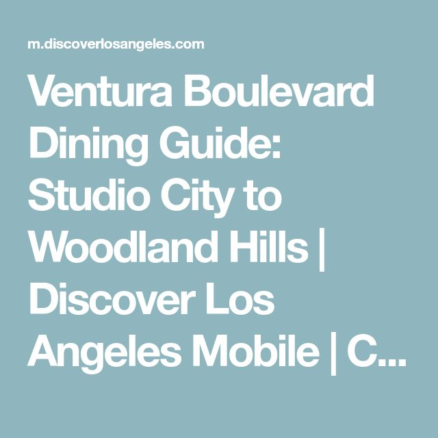 Ventura Boulevard Dining Guide: Studio City to Woodland Hills | Discover Los Angeles Mobile | California