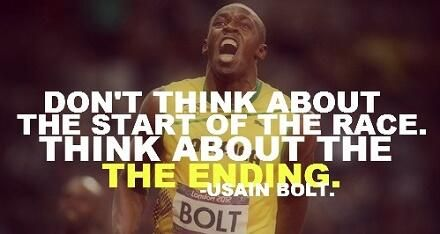 Don't think about the start of the race. Think about the ending. -- Usain Bolt