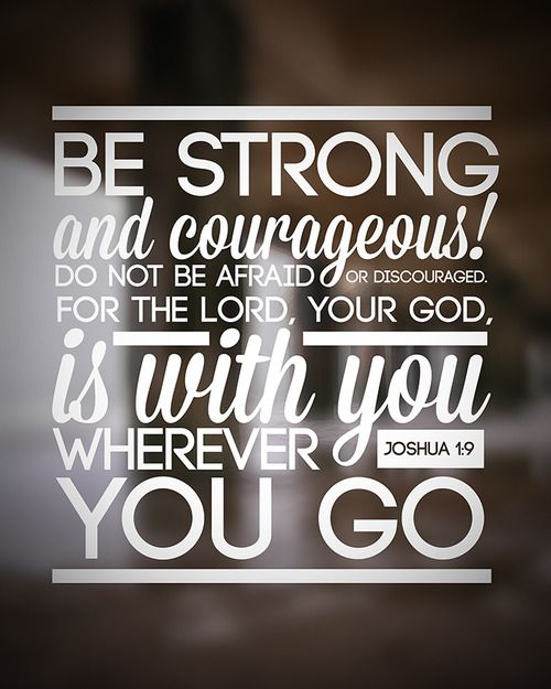 Have I Not Commanded You Be Strong And Courageous Do Not Be Afraid