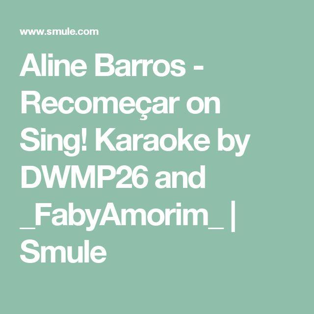 Aline Barros - Recomeçar on Sing! Karaoke by DWMP26 and _FabyAmorim_ | Smule