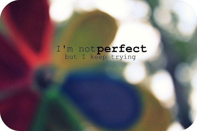 I'm not perfect but I keep trying, 'Cause that's what I said I would do from the start <3