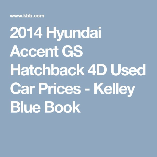 2014 Hyundai Accent GS Hatchback 4D Used Car Prices - Kelley Blue Book