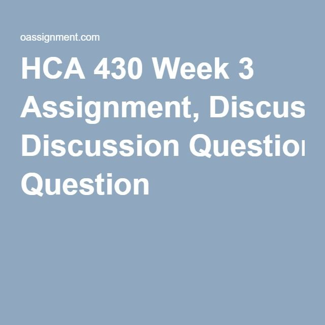 HCA 430 Week 3 Assignment, Discussion Question