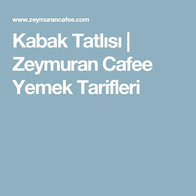 Kabak Tatlısı | Zeymuran Cafee Yemek Tarifleri
