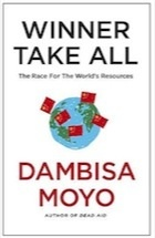 Winner Take All: China's Race for Resources and What it Means for Us by Dambisa Moyo – review | Books | The Observer