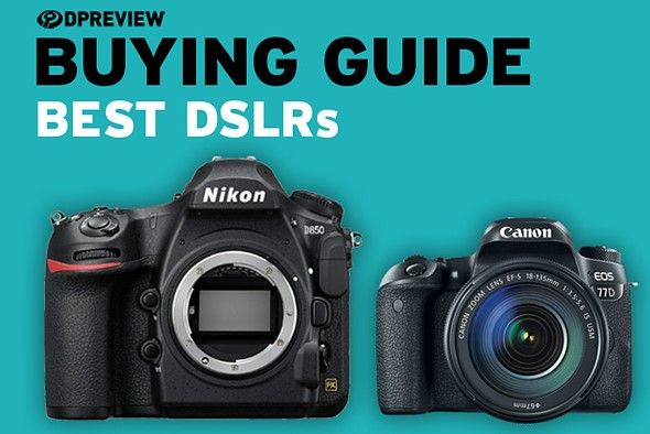 Dpreview Buying Guide Best Dslrs Digital Photography Review Best Canon Camera Best Nikon Camera Best Digital Camera