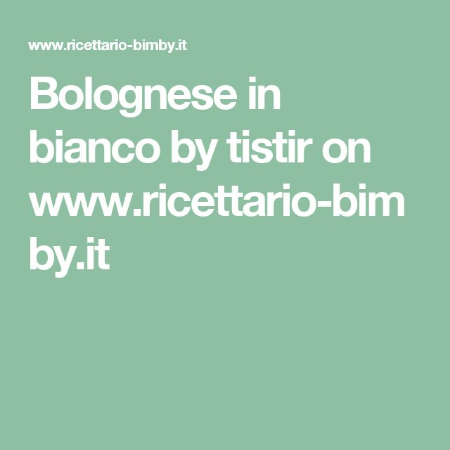 Bolognese in bianco by tistir  on www.ricettario-bimby.it