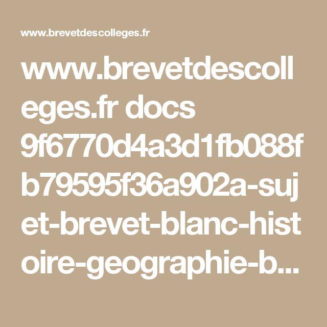www.brevetdescolleges.fr docs 9f6770d4a3d1fb088fb79595f36a902a-sujet-brevet-blanc-histoire-geographie-brevet-des-colleges.pdf