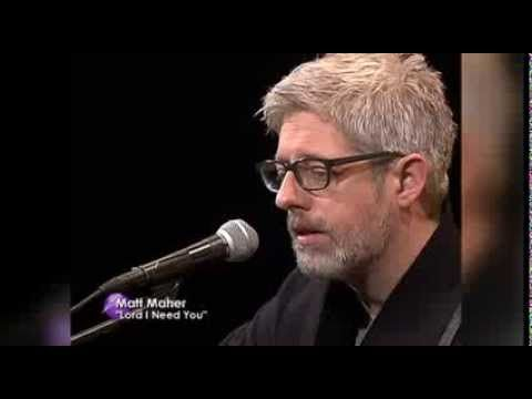 "Matt Maher - Lord I Need You - YouTube  -Matthew ""Matt"" Guion Maher is a contemporary Christian music artist, songwriter, and worship leader originally from Newfoundland, Canada, who later relocated to Tempe, Arizona. He has written and produced seven solo albums to date."
