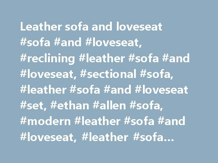 Leather sofa and loveseat #sofa #and #loveseat, #reclining #leather #sofa #and #loveseat, #sectional #sofa, #leather #sofa #and #loveseat #set, #ethan #allen #sofa, #modern #leather #sofa #and #loveseat, #leather #sofa #and #loveseat http://furniture.remmont.com/leather-sofa-and-loveseat-sofa-and-loveseat-reclining-leather-sofa-and-loveseat-sectional-sofa-leather-sofa-and-loveseat-set-ethan-allen-sofa-modern-leather-sofa-and-lovese-4/  13 results for leather sofa and loveseat eBay determines…