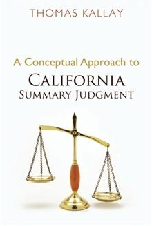 Summary judgment is a sophisticated and important procedural device; in A Conceptual Approach to California Summary Judgment, author Thomas Kallay provides a detailed analysis and explanation of how this procedure is used in California.  Kallay identifies its fundamental components and concepts and shows how these interact with each other. This study also explores the relationship of California summary judgment to other procedural devices.