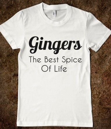 Gingers The Best Spice of Life from Glamfoxx Shirts. Bahahaha I can't believe I just found this