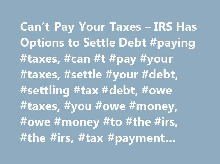 Can't Pay Your Taxes – IRS Has Options to Settle Debt #paying #taxes, #can #t #pay #your #taxes, #settle #your #debt, #settling #tax #debt, #owe #taxes, #you #owe #money, #owe #money #to #the #irs, #the #irs, #tax #payment #options http://malta.nef2.com/cant-pay-your-taxes-irs-has-options-to-settle-debt-paying-taxes-can-t-pay-your-taxes-settle-your-debt-settling-tax-debt-owe-taxes-you-owe-money-owe-money-to-the/  # Javascript is not enabled. Can t Pay Your Taxes? Leaving AARP.org Website…