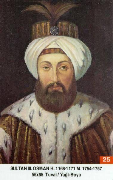 Osman III. - Babasi . Ikinci Mustafa Annesi . Sehsuvar Valide Sultan Dogumu : 2 Ocak 1699 Vefati . 30 Ekim 1757 Saltanatı : 1754 - 1757 (3) sene