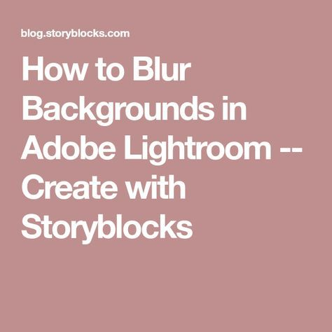 How to Blur Backgrounds in Adobe Lightroom -- Create with Storyblocks