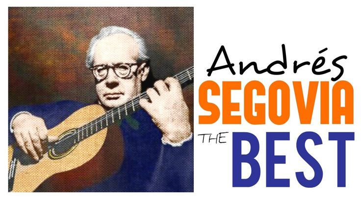 The Best of Andrés Segovia /// Guitar Masterpieces for Classical Music L...