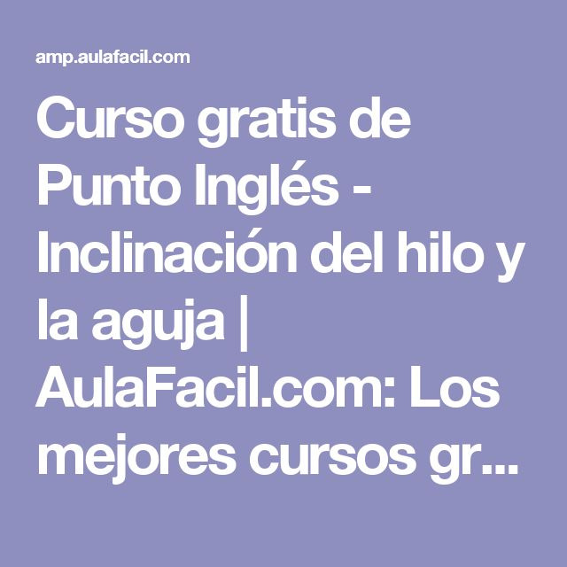 Curso gratis de Punto Inglés - Inclinación del hilo y la aguja | AulaFacil.com: Los mejores cursos gratis online