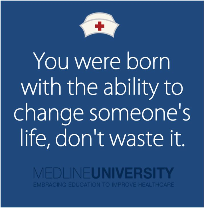 You were born with the ability to change someone's life, don't waste it. #Nurses #Nursing #MedlineU