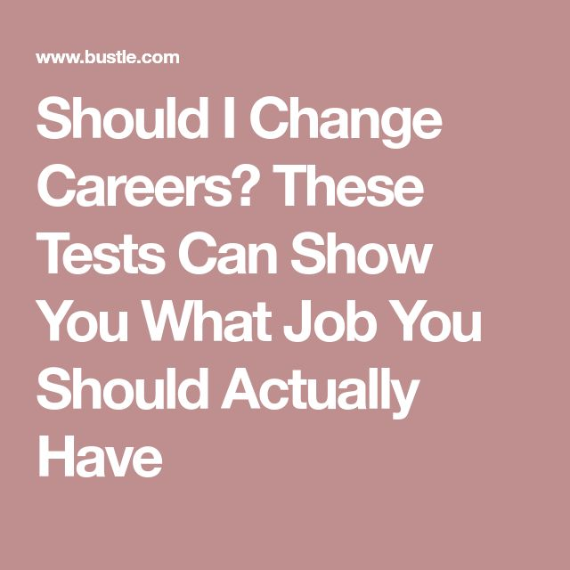 Should I Change Careers? These Tests Can Show You What Job You Should Actually Have