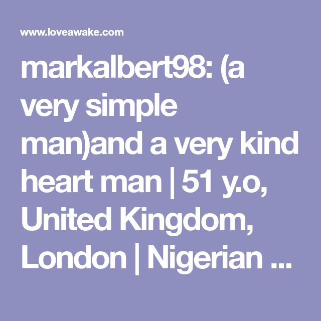 markalbert98: (a very simple man)and a very kind heart man | 51 y.o, United Kingdom, London | Nigerian scammer 419 | romance scams | dating profile with fake picture