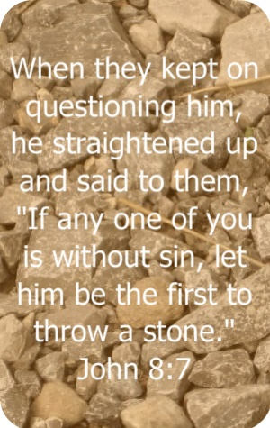 """John 8:7.  This verse brings up so many thoughts to my head. About judging. Scolding. Even about how in this culture when someone does too """"big"""" of a wrong, another man has the right to kill him."""