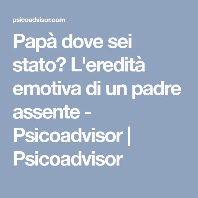 Papà dove sei stato? L'eredità emotiva di un padre assente - Psicoadvisor | Psicoadvisor