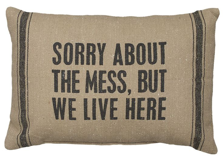 "Rustic ""Sorry About The Mess"" Accent Pillow"