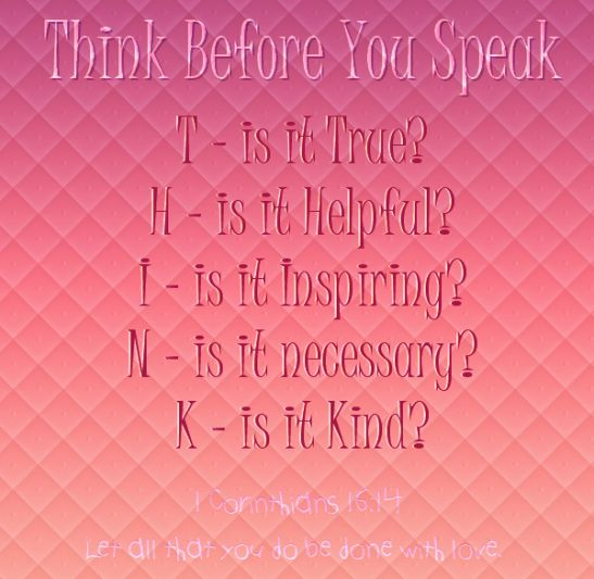 Think Before You Speak and Let All That You Do Be Done In Love