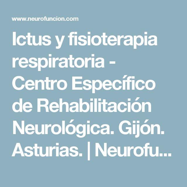Ictus y fisioterapia respiratoria - Centro Específico de Rehabilitación Neurológica. Gijón. Asturias. | Neurofunción ®