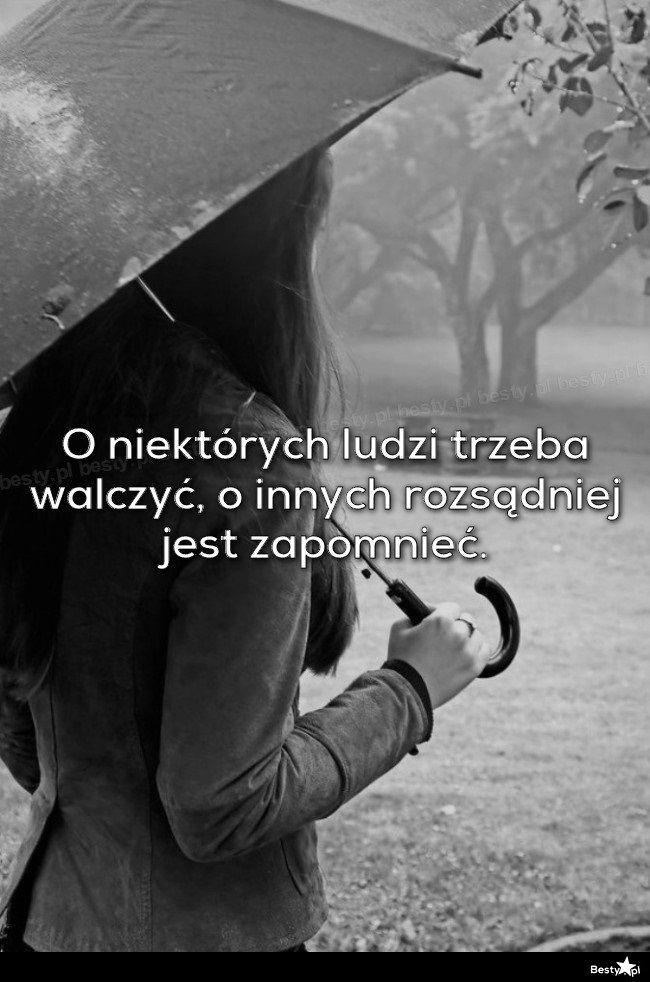 Besty Pl O Niektorych Ludzi Trzeba Walczyc O Innych Rozsadniej Jest Zapomniec Colleges For Psychology Polish Quotes Weekend Humor