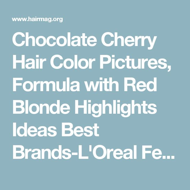 Chocolate Cherry Hair Color Pictures, Formula with Red Blonde Highlights Ideas Best Brands-L'Oreal Feria & Garnier