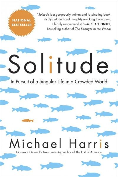 Solitude: In Pursuit of a Singular Life in a Crowded World by Michael Harris. #ForestofReading