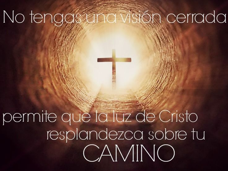Deja que la luz de Cristo te muestre el camino que debes tomar.