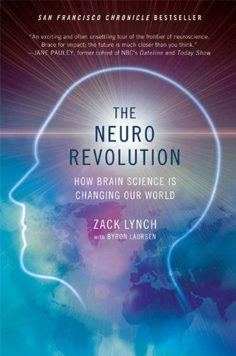 List - The Neuro Revolution: How Brain Science Is Changing Our World by Zach Lynch.