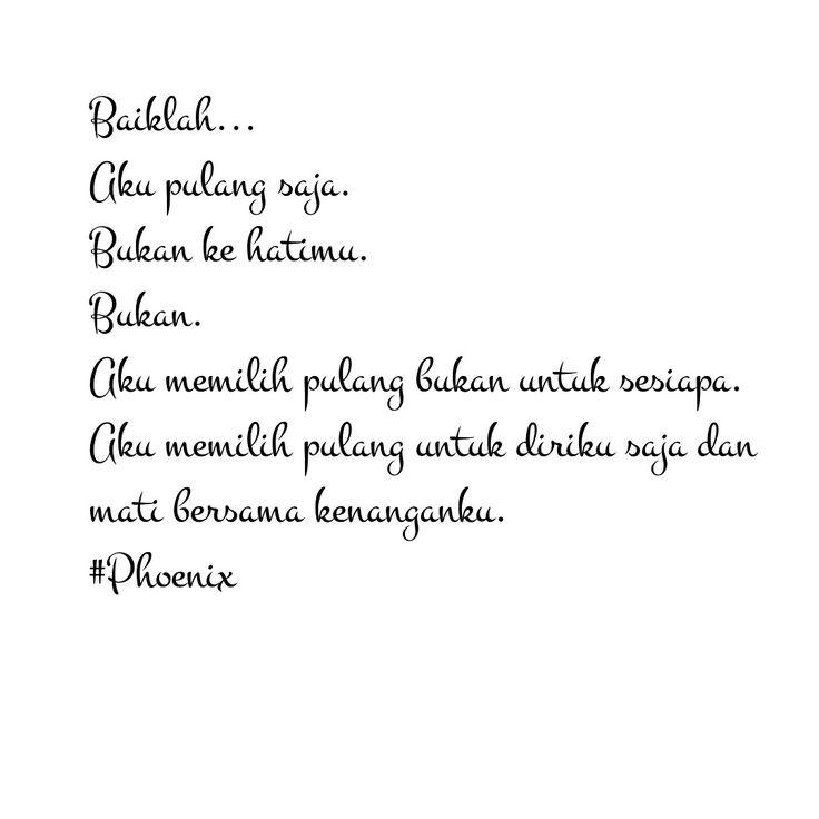 Aku pulang saja bersama kenangan.....  #phoenix #poetry #notes #quote