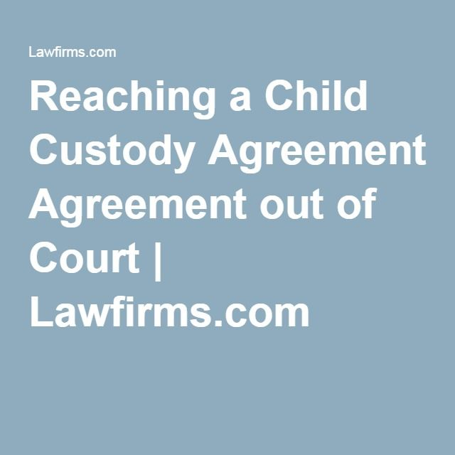 Reaching a Child Custody Agreement out of Court | Lawfirms.com