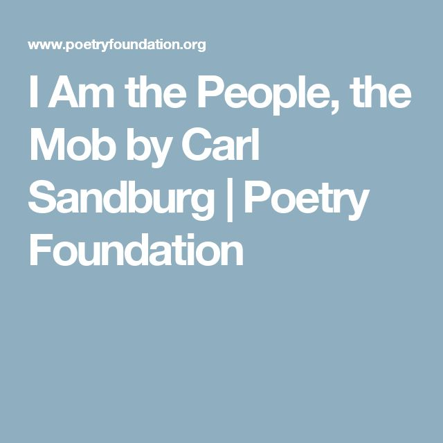 i am the people the mob Using visual aids, this lesson plan tries to teach the poem i am the people, the mob.