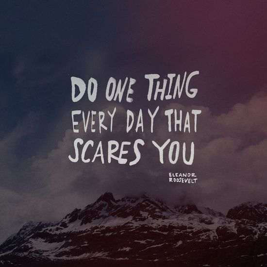 Do one thing every day that scares you. :: Looking at this every day would be awesome!