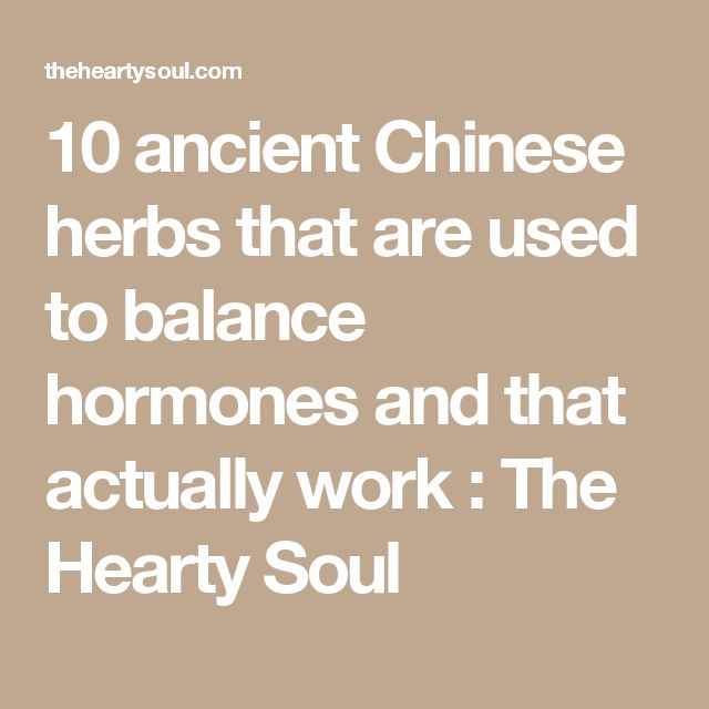 10 ancient Chinese herbs that are used to balance hormones and that actually work : The Hearty Soul