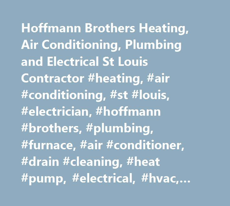 Hoffmann Brothers Heating, Air Conditioning, Plumbing and Electrical St Louis Contractor #heating, #air #conditioning, #st #louis, #electrician, #hoffmann #brothers, #plumbing, #furnace, #air #conditioner, #drain #cleaning, #heat #pump, #electrical, #hvac, #contractor, #repair, #boiler, #ductless #ac #…