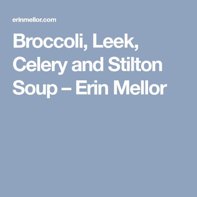 Broccoli, Leek, Celery and Stilton Soup – Erin Mellor