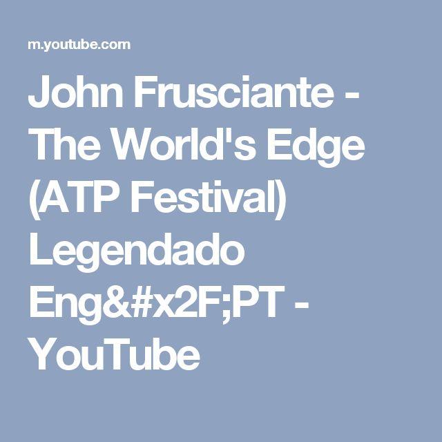 John Frusciante - The World's Edge (ATP Festival) Legendado Eng/PT - YouTube