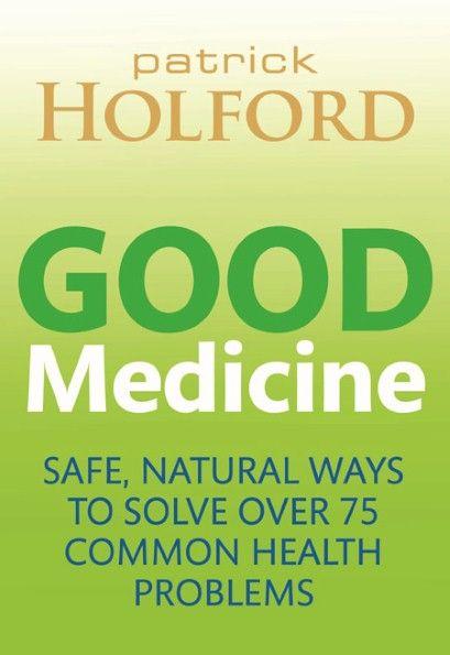 Patrick Holford's new book Good Medicine (Piatkus)