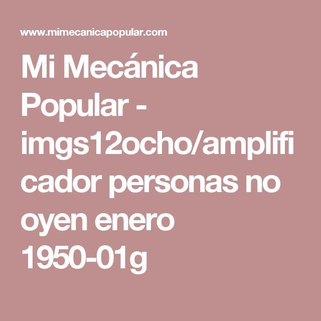 Mi Mecánica Popular - imgs12ocho/amplificador personas no oyen enero 1950-01g