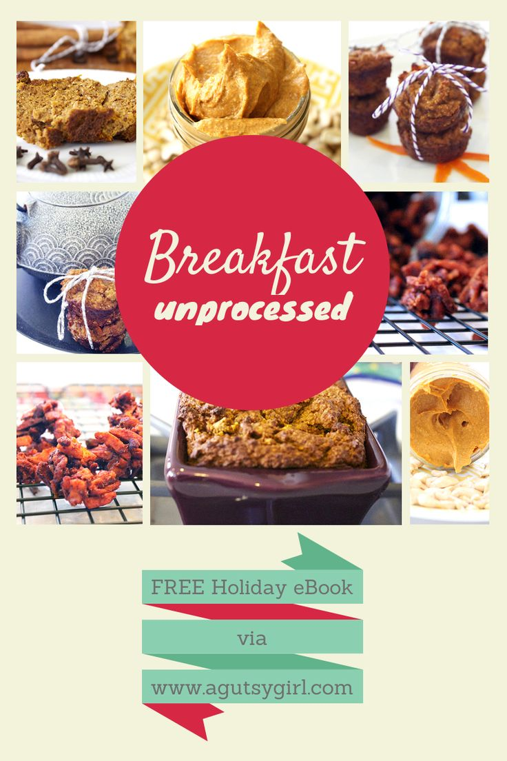 Breakfast. Download the Holiday 2013: Unprocessed, A Gutsy Girl Presents a Collection of Unprocessed Holiday Recipes for FREE via www.agutsygirl.com