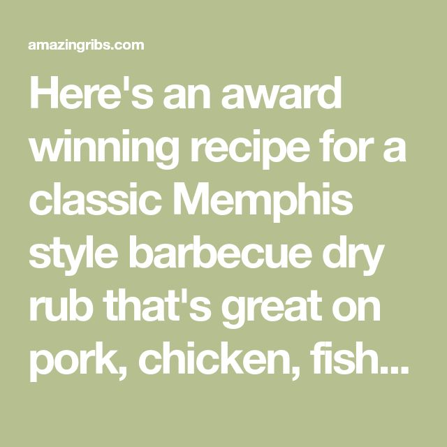 Here's an award winning recipe for a classic Memphis style barbecue dry rub that's great on pork, chicken, fish, beef, and veggies.