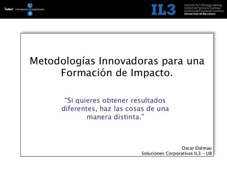 Metodologías Innovadoras para una Formación de Impacto.  En este documento se nos informa sobre las metodologías de impacto.  Aparecen varias formas de trabajar que buscan motivar al alumnado.